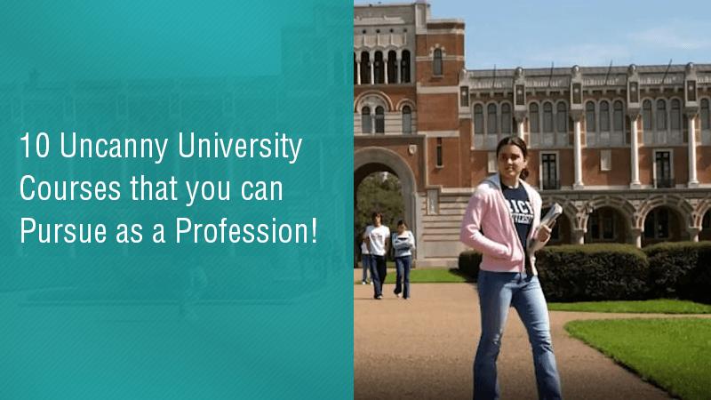 10 Uncanny University Courses that you can Pursue as a Profession!