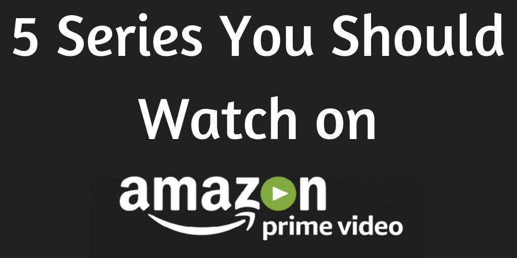 5 Series You Should Watch on Amazon Prime
