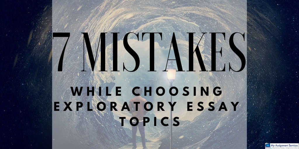 7 Mistakes You Are Making While Choosing Exploratory Essay Topics
