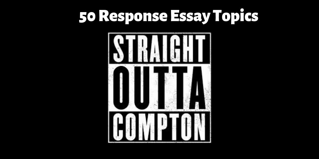50 Response Essay Topics Straight Outta Compton