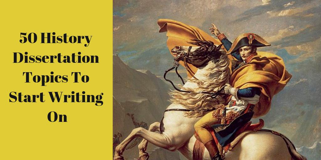 50 History Dissertation Topics To Start Writing On