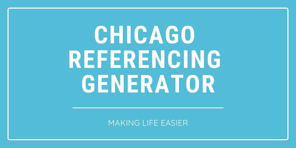 Chicago Referencing Generator - Making Life Easier