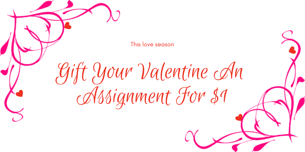 Gift Your Valentine A 1000 Word Assignment for Only $1