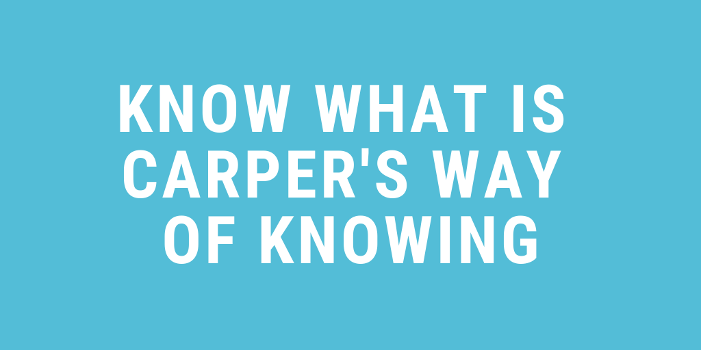 Know What Is Carper's Way Of Knowing