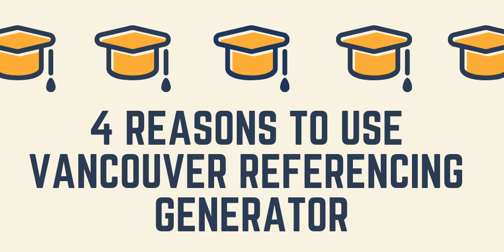 4 Reasons To Use Vancouver Referencing Generator