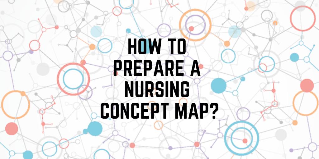 How To Prepare A Nursing Concept Map?