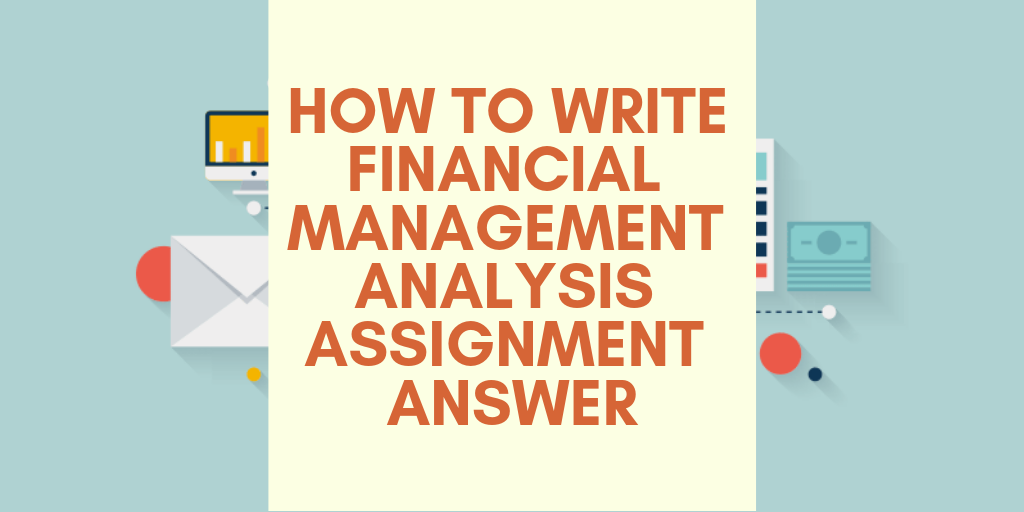 How To Write Financial Management Analysis Assignment Answer