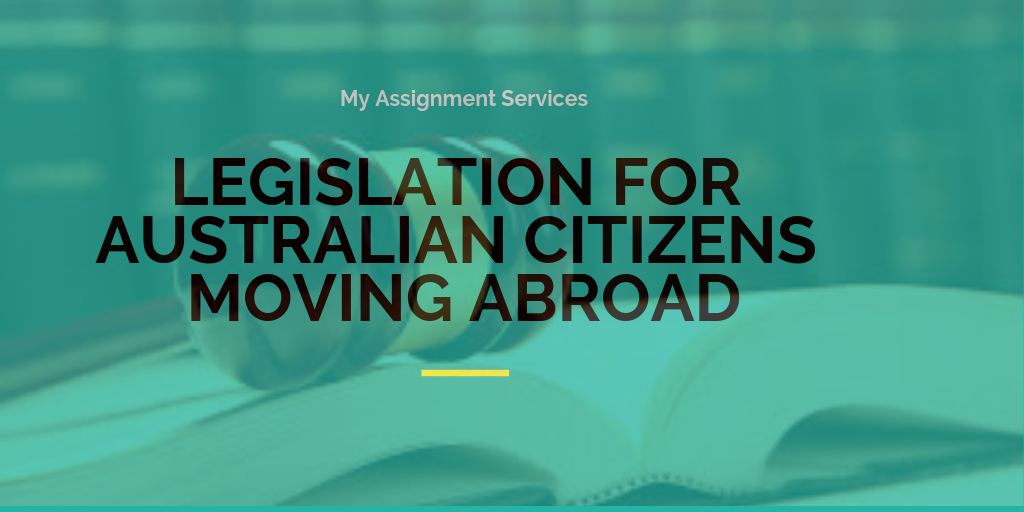 Legislation For Australian Citizens Moving Abroad