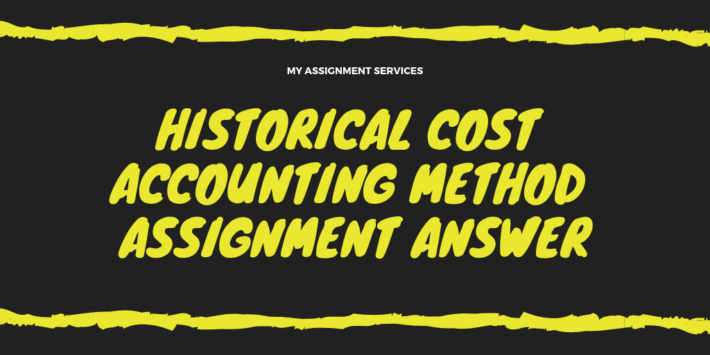 Historical Cost Accounting Method Assignment Answer