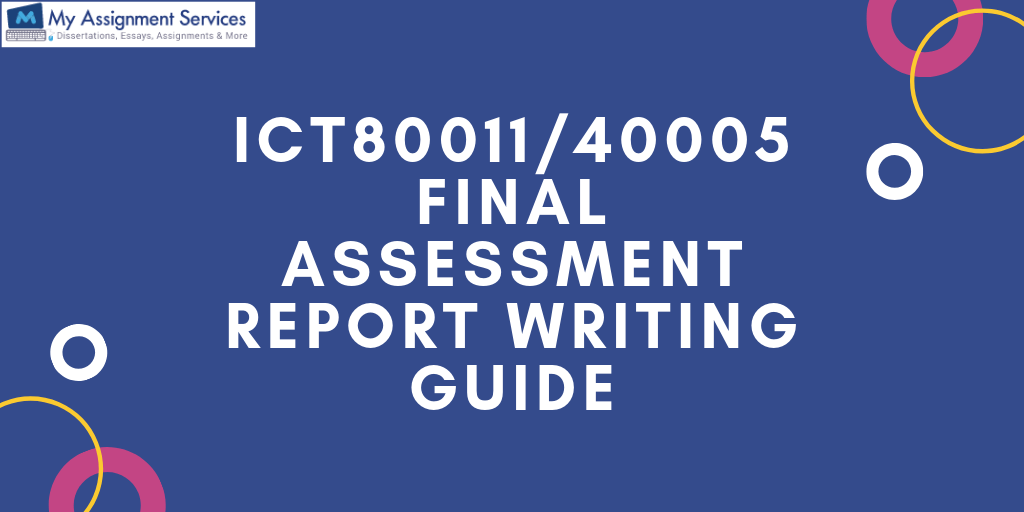 ICT80011/40005 Final Assessment Report Writing Guide