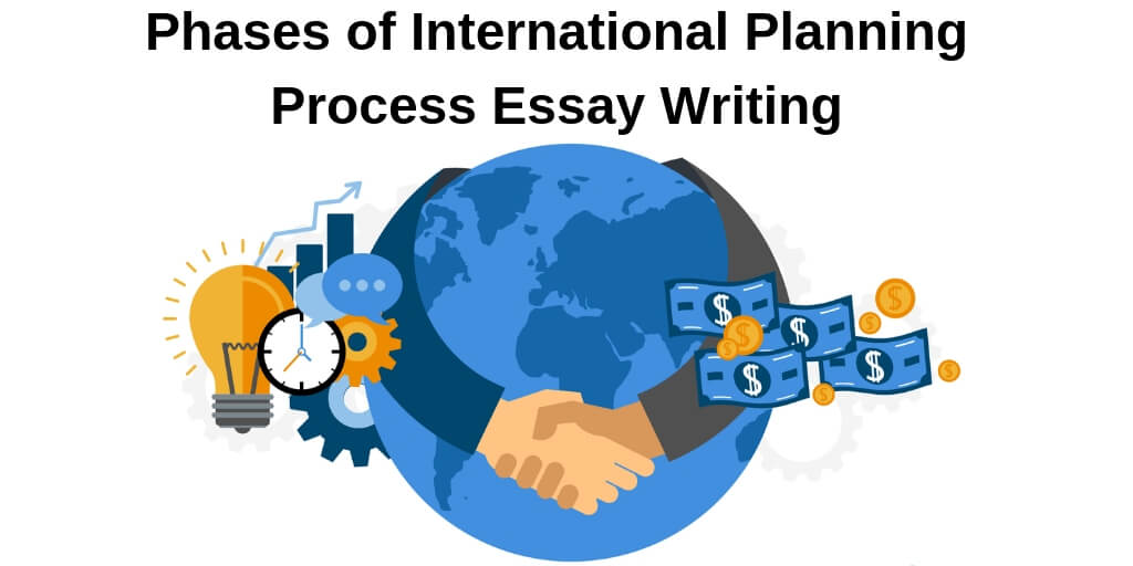Phases of International Planning Process Essay Writing