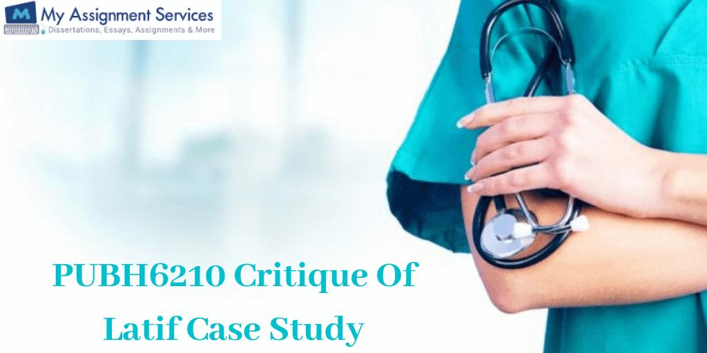 PUBH6210 Critique Of Latif Case Study