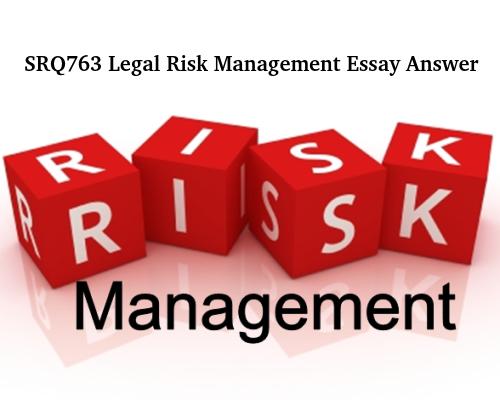 SRQ763 Legal Risk Management Essay Answer
