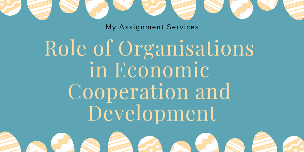 Role of Organisations in Economic Cooperation and Development