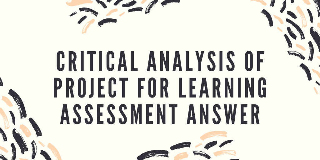 Assignment 2: Critical Analysis of Project for Learning Answer
