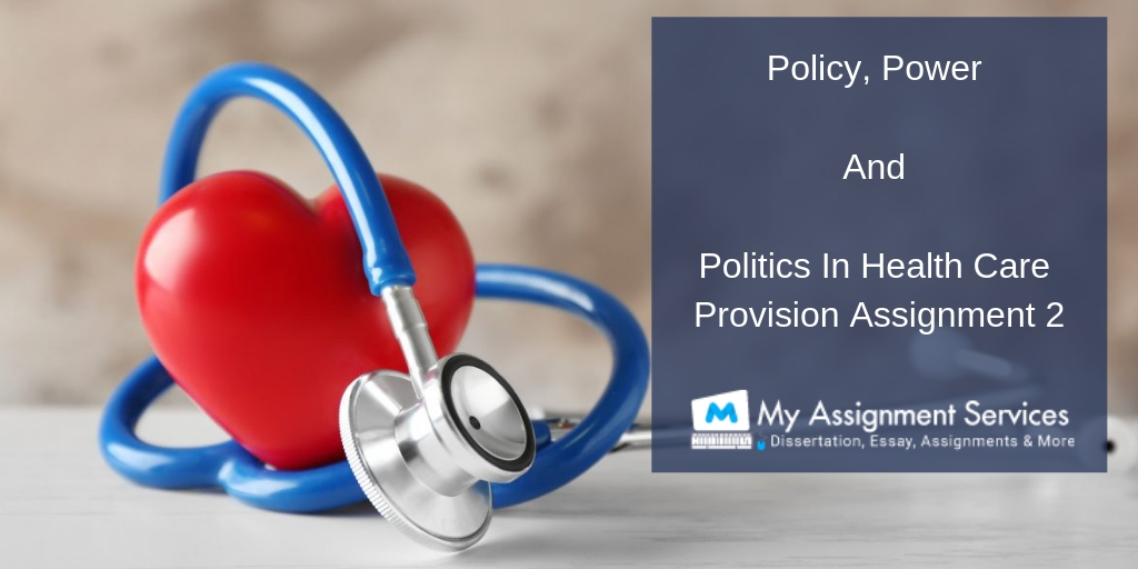 Policy, Power And Politics In Health Care Provision Assignment 2