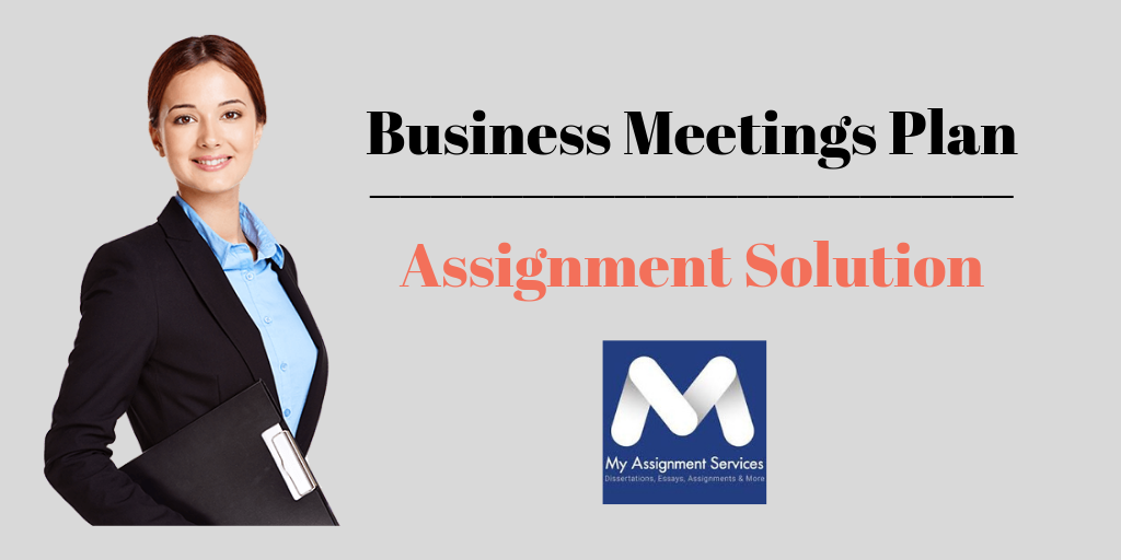 Business Meetings Plan Assignment Solution