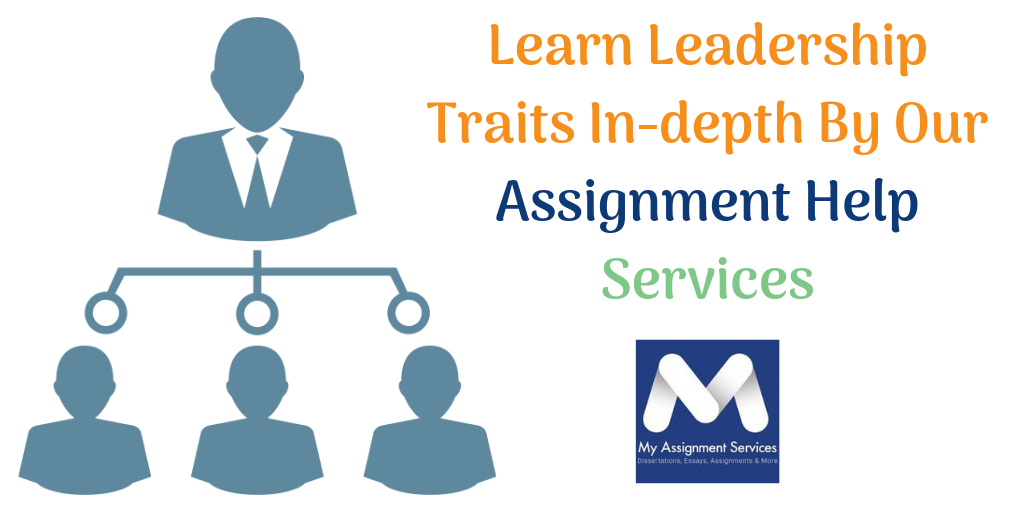 Learn Leadership Traits In-depth By Our Assignment Help Services