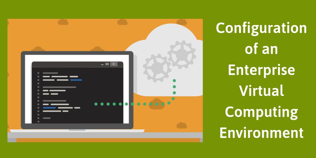 Configuration of an Enterprise Virtual Computing Environment