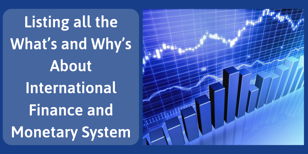 Listing all the What's and Why's About International Finance and Monetary System
