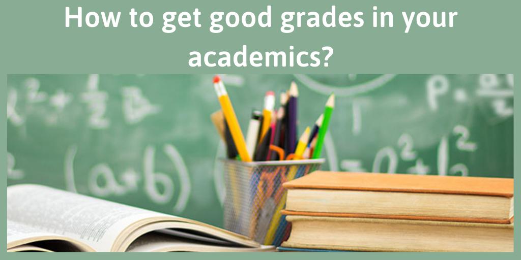 How to get good gradesin your academics?