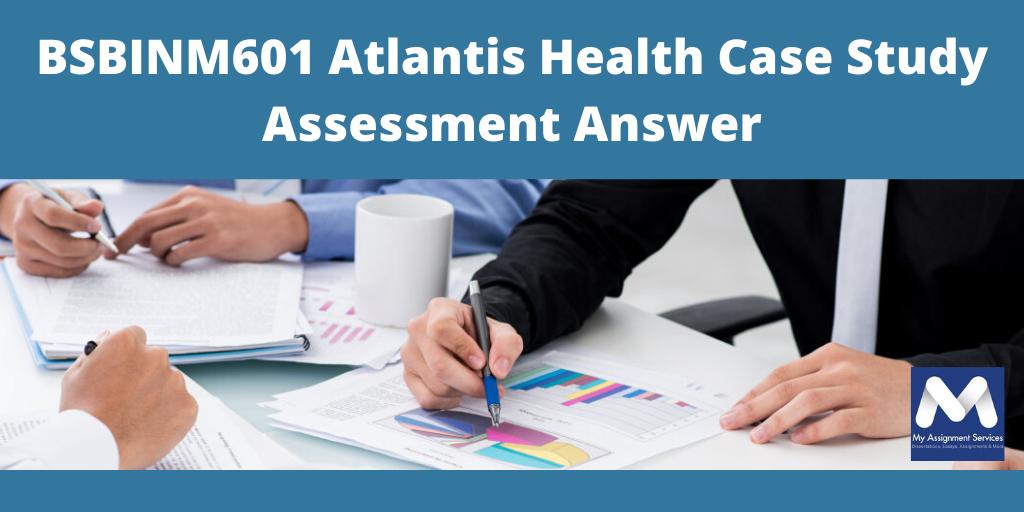 BSBINM601 Atlantis Health Case Study Assessment Answer