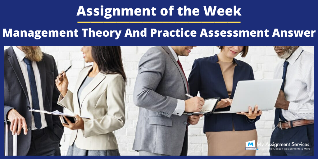 Assignment of the Week: Management Theory And Practice Assessment Answer