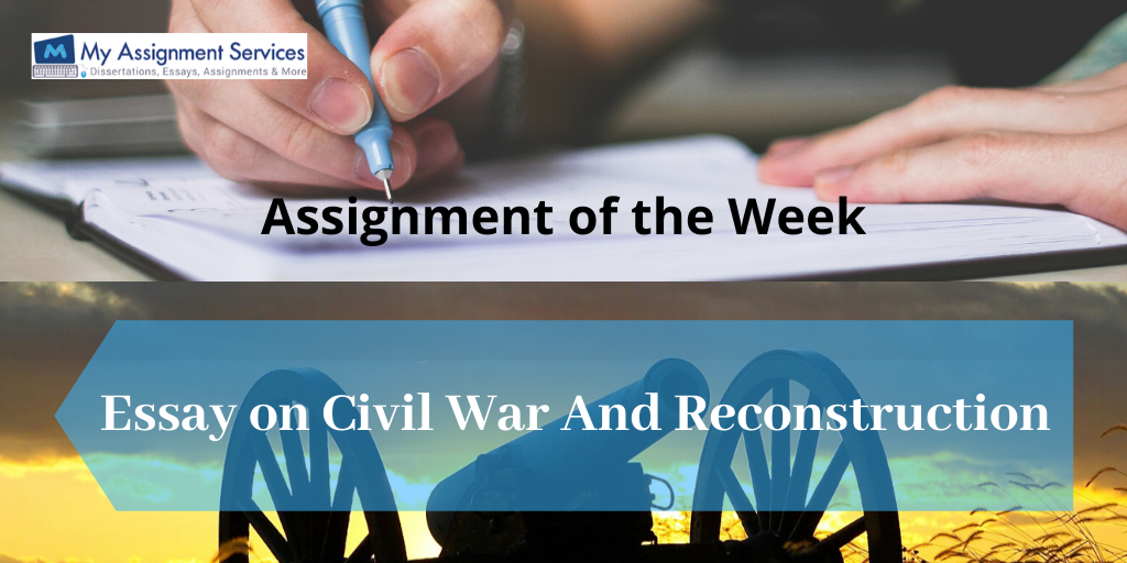 Assignment of the Week: Essay on Civil War And Reconstruction