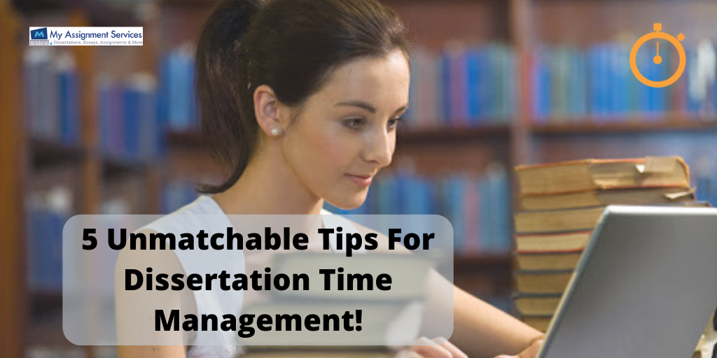 5 Unmatchable Tips For Dissertation Time Management!
