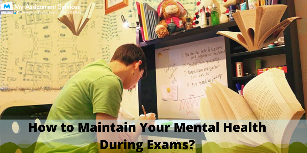 How to Maintain Your Mental Health During Exams?