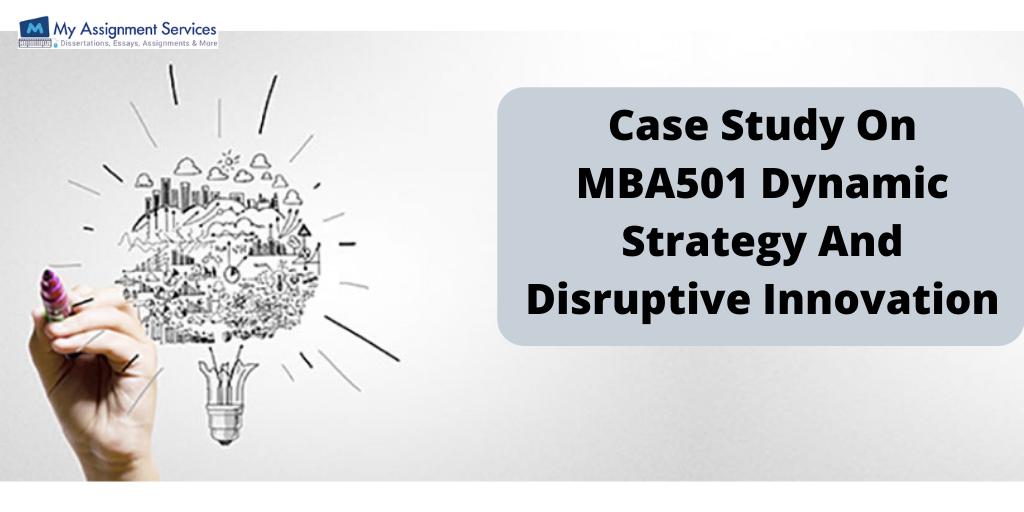 Case Study On MBA501 Dynamic Strategy And Disruptive Innovation