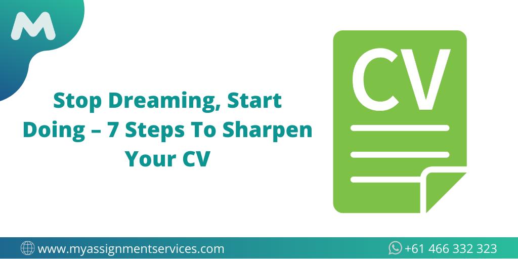 Stop Dreaming, Start Doing – 7 Steps To Sharpen Your CV