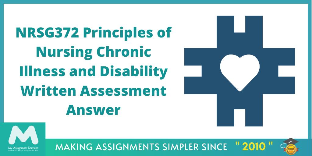 NRSG372 Principles of Nursing Chronic Illness and Disability Written Assessment Answer