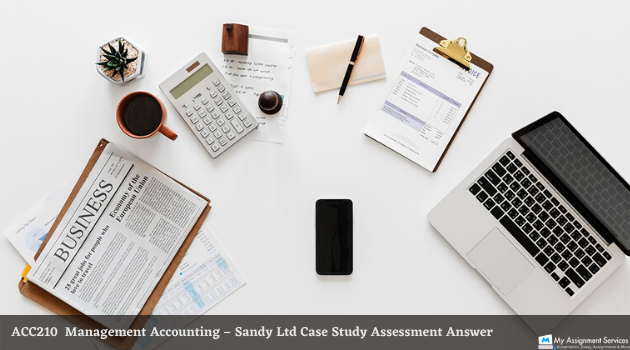 ACC210 – Management Accounting – Sandy Ltd Case Study Assessment Answer