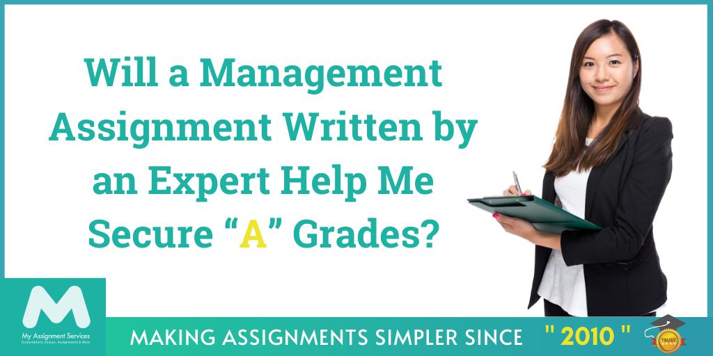"""Will a Management Assignment Written by an Expert Help Me Secure """"A"""" Grades?"""