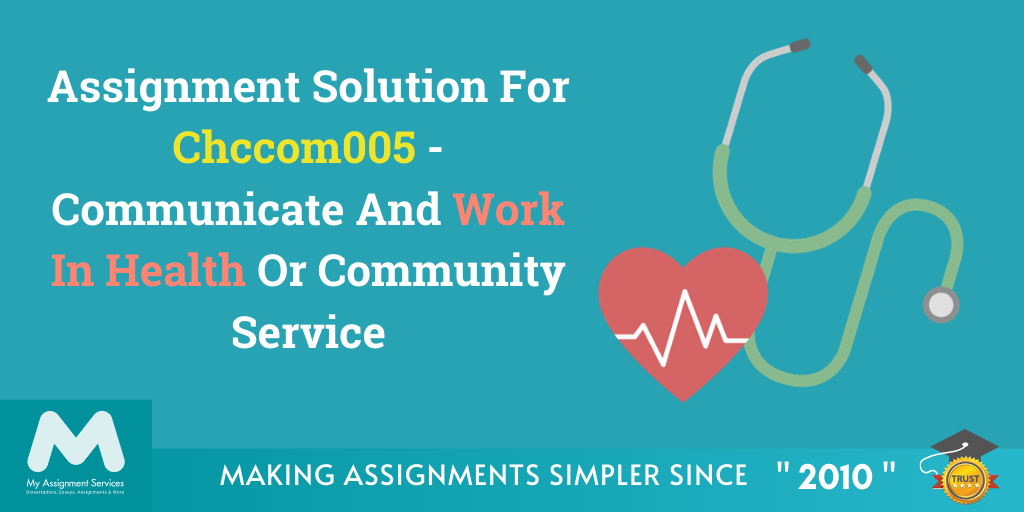 Assignment Solution For Chccom005 - Communicate And Work In Health Or Community Service