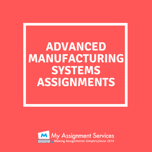 Advanced Manufacturing Systems Assignment help by expert