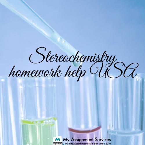 Stereochemistry homework help USA