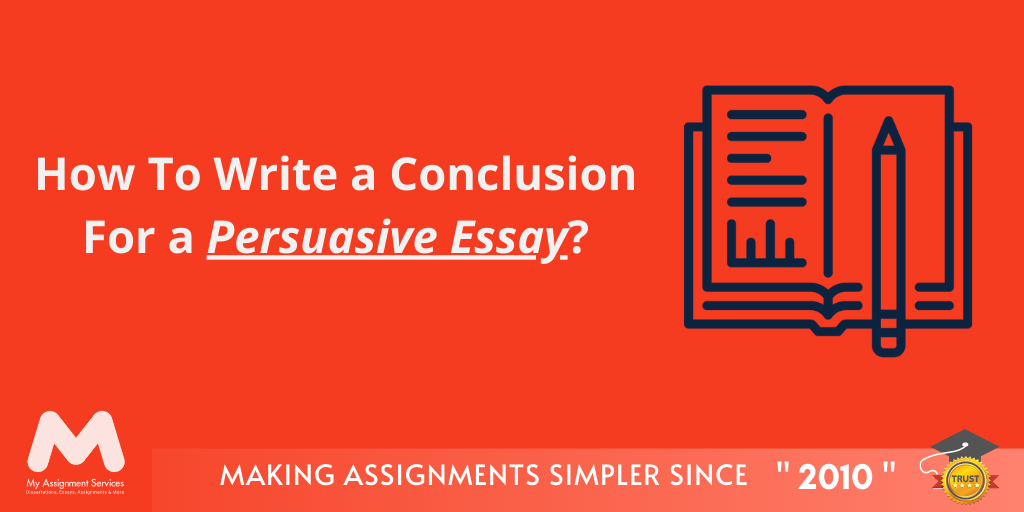 Best tips to write a conclusion for a persuasive essay at My Assignment Services