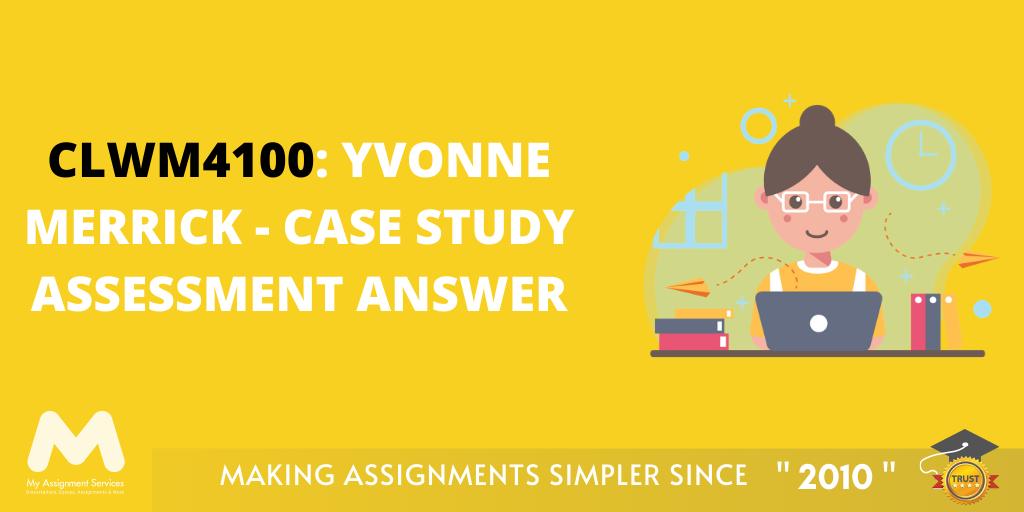 CLWM4100: Yvonne Merrick - Case Study Assessment Answer