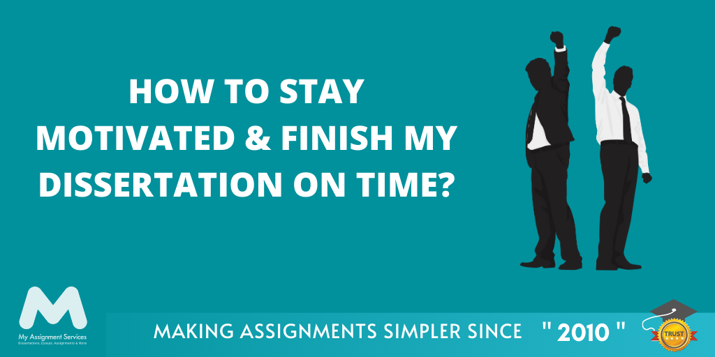 How to Stay Motivated & Finish My Dissertation on Time?