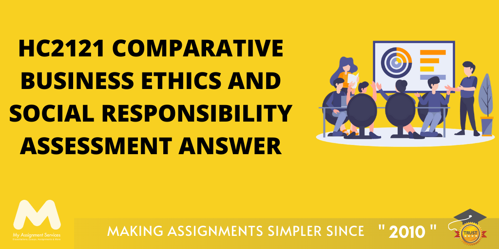 HC2121 Comparative Business Ethics and Social Responsibility Assessment Answer