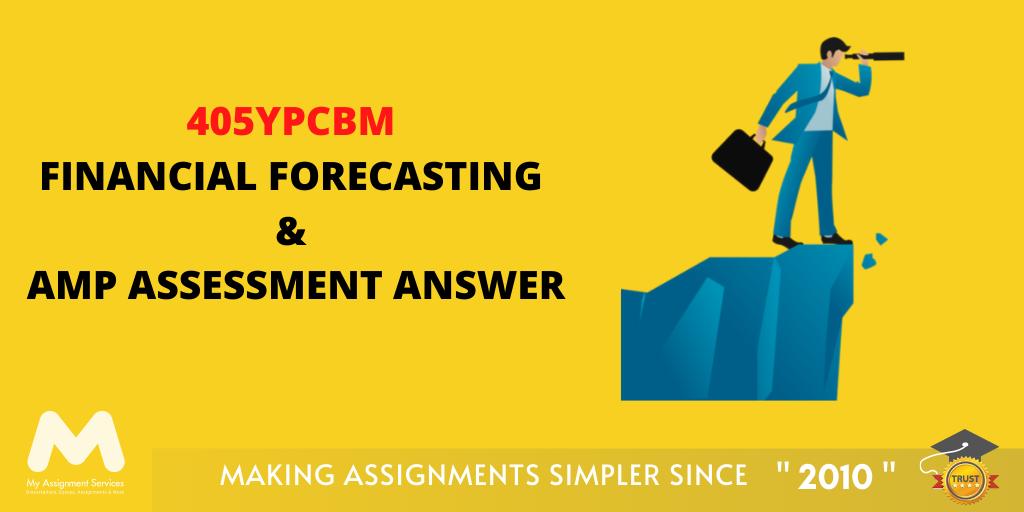 405YPCBM Financial Forecasting & AMP Assessment Answer