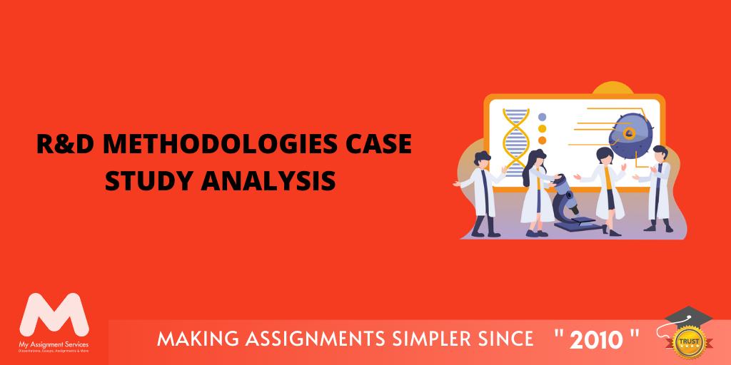 R and D Methodologies Case Study Analysis