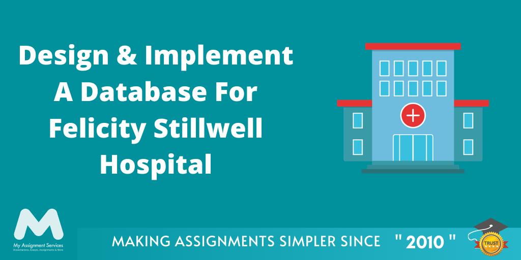 Design & Implement A Database for Felicity Stillwell Hospital