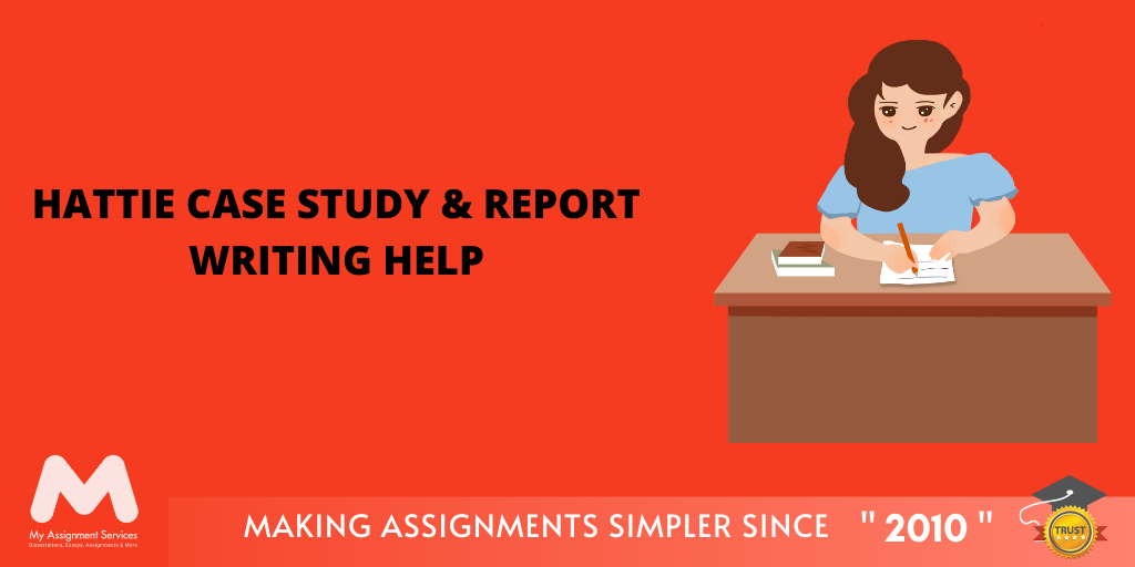 Hattie Case Study & Report Writing Help