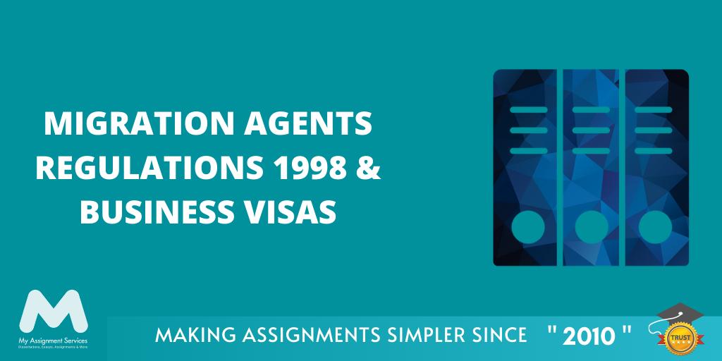 Migration Agents Regulations 1998 & Business Visas