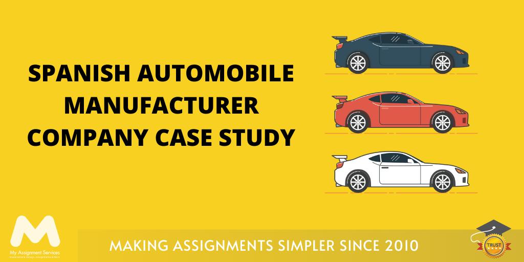 Spanish Automobile Manufacturer Company Case Study