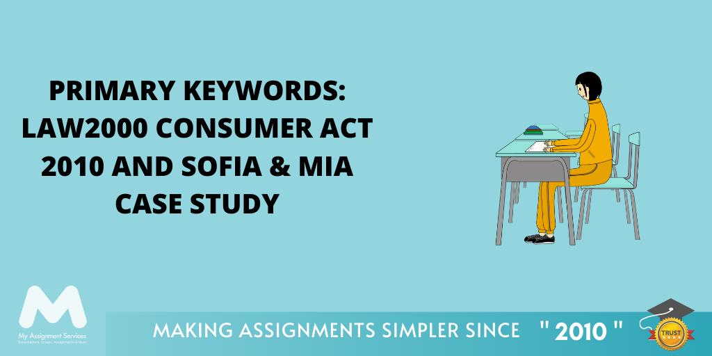 LAW2000 Consumer Act 2010 and Sofia & Mia Case Study