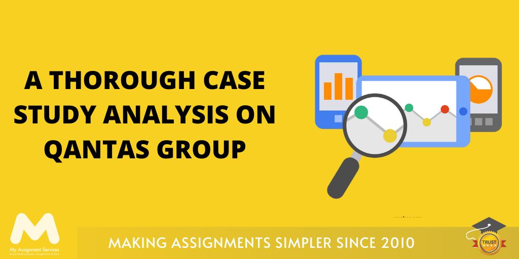 A Thorough Case Study Analysis On Qantas Group